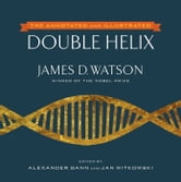 The Annotated and Illustrated Double Helix ebook by James D. Watson, Ph.D.,Alexander Gann,Jan Witkowski, Ph.D.