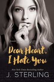 Dear Heart, I Hate You ebook by J. Sterling