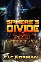 Sphere's Divide Part 2: Composer of Wrath ebook by J.C. Norman