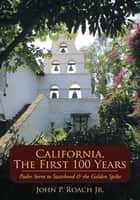 California, The First 100 Years ebook by John P. Roach Jr.