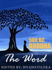 500 BC BUDDHA, The Word ebook by Nyanatiloka