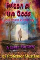 Prison of the Gods: Your Mind is the Key ebook by Professor Mustard
