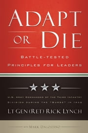Adapt or Die - Leadership Principles from an American General ebook by Lt Gen (Ret) Rick Lynch,Mark Dagostino