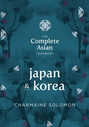 The Complete Asian Cookbook: Japan & Korea ebook by Solomon,Charmaine