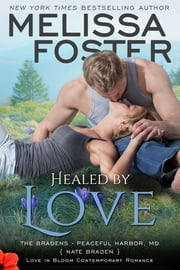 Healed by Love (Love in Bloom: The Bradens) ebook by Melissa Foster