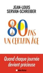 80 ans un certain âge ebook by Jean-Louis Servan-Schreiber