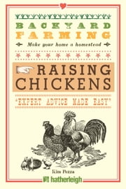 Backyard Farming: Raising Chickens - From Building Coops to Collecting Eggs and More ebook by Kim Pezza