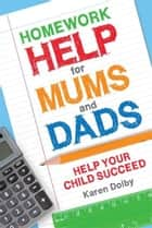 Homework Help for Mums and Dads ebook by Karen Dolby