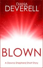Blown: A Dawna Shepherd Short Story ebook by Diana Deverell