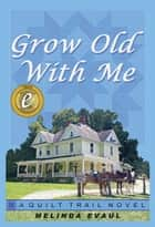 Grow Old With Me ebook by Melinda Evaul