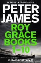Roy Grace Ebook Bundle: Books 1-10 ebook by Peter James