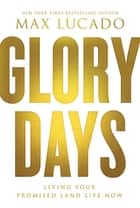 Glory Days ebook by Max Lucado