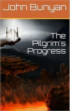 The Pilgrim's Progress from this world to that which is to come / Delivered under the similitude of a dream, by John Bunyan ebook by John Bunyan
