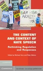 The Content and Context of Hate Speech - Rethinking Regulation and Responses ebook by Michael Herz, Peter Molnar