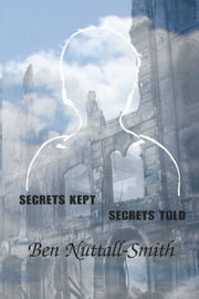 Secrets Kept / Secrets Told ebook by Ben Nuttall-Smith