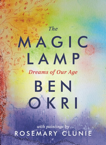 The Magic Lamp: Dreams of Our Age ebook by Ben Okri