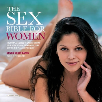 Sex Bible for Women: The Complete Guide to Being a Great Lover, and Getting the Orgasm You Want - The Complete Guide to Being a Great Lover, and Getting the Orgasm You Want ebook by Susan Crain Bakos