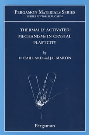 Thermally Activated Mechanisms in Crystal Plasticity ebook by D. Caillard,J.L. Martin