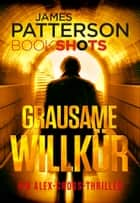 Grausame Willkür - James Patterson Bookshots. Ein Alex-Cross-Thriller ebook by James Patterson, Marco Mewes