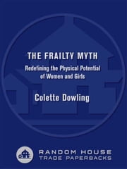 The Frailty Myth - Redefining the Physical Potential of Women and Girls ebook by Colette Dowling