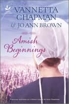 Amish Beginnings ebook by Vannetta Chapman, Jo Ann Brown