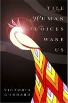 Till Human Voices Wake Us (epub) ebook by Victoria Goddard