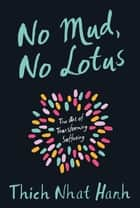 No Mud, No Lotus ebook by Thich Nhat Hanh