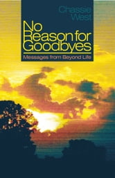 No Reason for Goodbyes - Messages from Beyond Life ebook by Chassie West