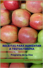Receitas para Aumentar a Testosterona ebook by Francisco Alcaina