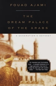 The Dream Palace of the Arabs - A Generation's Odyssey ebook by Fouad Ajami