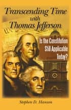 Transcending Time with Thomas Jefferson ebook by Stephen D. Hanson