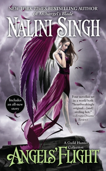 Angels' Flight - A Guild Hunter Collection ebook by Nalini Singh