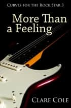 More Than a Feeling - Curves for the Rock Star 3 ebook by Clare Cole