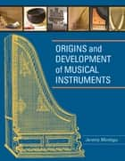 Origins and Development of Musical Instruments ebook by Jeremy Montagu
