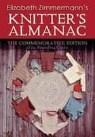Elizabeth Zimmermann's Knitter's Almanac - The Commemorative Edition ebook by