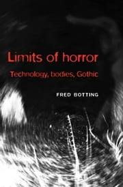 Limits of Horror: Technology, bodies, Gothic ebook by Fred Botting