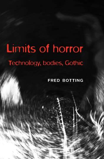 Limits of Horror - Technology, bodies, Gothic ebook by Fred Botting