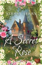 A Secret Rose (Choc Lit) ebook by Kirsty Ferry