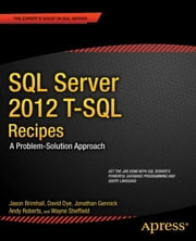 SQL Server 2012 T-SQL Recipes - A Problem-Solution Approach ebook by Jason Brimhall,David Dye,Timothy Roberts,Wayne Sheffield,Jonathan Gennick,Joseph Sack