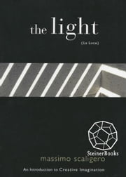 The Light (La Luce): An Introduction to Creative Imagination ebook by Massimo Scaligero, Eric L. Bisbocci