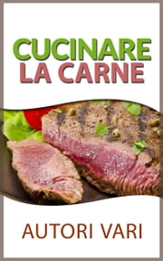 CUCINARE LA CARNE ebook by Autori Vari