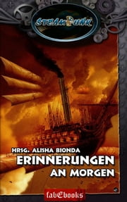 SteamPunk 1: Erinnerungen an Morgen ebook by Alisha Bionda