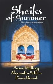 Sheiks of Summer - The Sheik's Virgin\Sheik on Ice\Kismet ebook by Susan Mallery,Alexandra Sellers,Fiona Brand