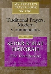 My People's Prayer Book Vol 4 - Seder K'riat Hatorah (Shabbat Torah Service) ebook by Dr. Marc Zvi Brettler,Elliot Dorff,Dr. David Ellenson,Ellen Frankel, LCSW,Judith Hauptman,Joel Hoffman,Rabbi Lawrence A. Hoffman, PhD,Rabbi Lawrence Kushner,Rabbi Nehemia Polen,Rabbi Daniel Landes,Rabbi Ruth Langer, PhD,Rabbi Lawrence A. Hoffman, PhD