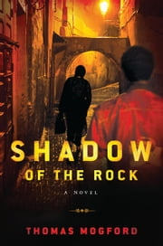 Shadow of the Rock - A Spike Sanguinetti Novel ebook by Thomas Mogford
