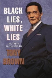 Black Lies, White Lies ebook by Tony Brown