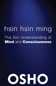 Hsin Hsin Ming - The Zen Understanding of Mind and Consciousness ebook by Osho,Osho International Foundation