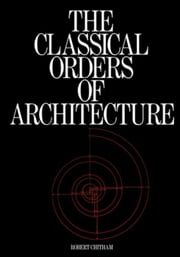 The Classical Orders of Architecture ebook by Chitham, Robert