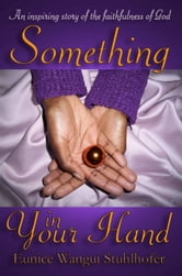 Something In Your Hand ebook by Eunice Wangui Stuhlhofer