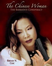 The Chinese Woman: The Barbados Conspiracy ebook by Brian N. Cox